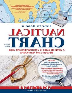 How to Read a Nautical Chart, 2nd Edition : A Complete Guide